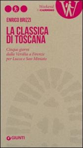 La classica di Toscana : cinque giorni dalla Versilia a Firenze per Lucca e San Miniato / Enrico Brizzi