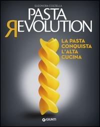 Pasta revolution : la pasta conquista l'alta cucina / Eleonora Cozzella
