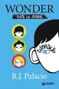 Wonder : tutte le storie / R. J. Palacio ; traduzione di Alessandra Orcese
