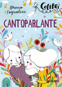 Cantoparlante / Bruno Tognolini ; illustrazioni di Alice Caldarella