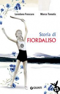 Storia di Fiordaliso / Loredana Frescura, Marco Tomatis