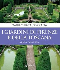 I giardini di Firenze e della Toscana : guida completa / Mariachiara Pozzana