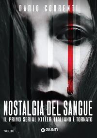Nostalgia del sangue : il primo serial killer italiano è tornato / Dario Correnti