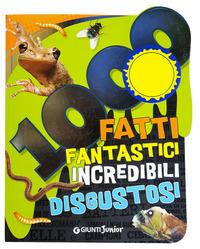 1000 fatti fantastici incredibili disgustosi