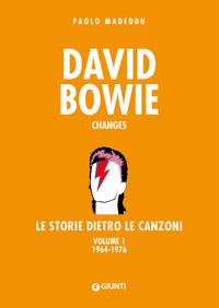 David Bowie : Changes : le storie dietro le canzoni / Paolo Madeddu. Vol. 1: 1964-1976