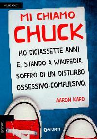 Mi chiamo Chuck ho diciassette anni e, stando a Wikipedia, soffro di un disturbo ossessivo-compulsivo