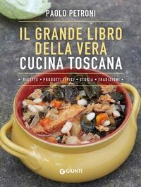 Il grande libro della vera cucina toscana