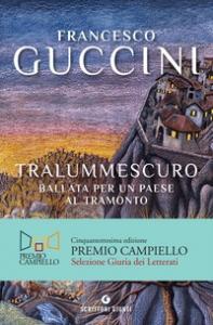 Tralummescuro : ballata per un paese al tramonto / Francesco Guccini