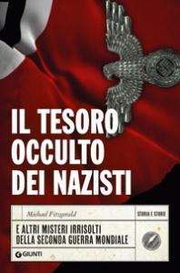 Il tesoro occulto dei nazisti e altri misteri irrisolti della seconda guerra mondiale