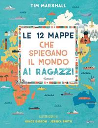 Le 12 mappe che spiegano il mondo ai ragazzi