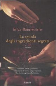 La scuola degli ingredienti segreti / Erica Bauermeister