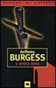 L' antica lama / Anthony Burgess