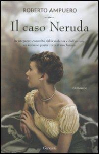 Il caso Neruda / Roberto Ampuero