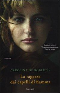 La ragazza dai capelli di fiamma / Carolina De Robertis