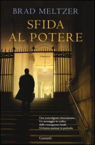 Sfida al potere / Brad Meltzer ; traduzione di Paola Bertante