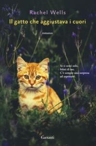 Il gatto che aggiustava i cuori / Rachel Wells