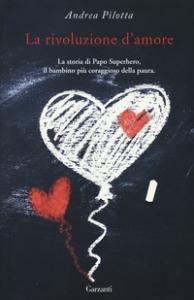La rivoluzione d'amore / Andrea Pilotta