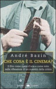 Che cosa è il cinema? / André Bazin ; presentazione, scelta dei testi e traduzione di Adriano Aprà