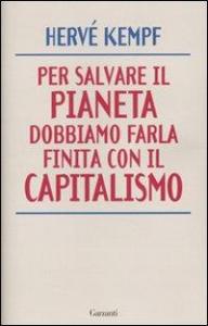 Per salvare il pianeta dobbiamo farla finita con il capitalismo