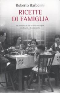 Ricette di famiglia / Roberto Barbolini