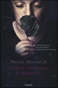 Là dove fioriscono le magnolie / Darcie Maranich : traduzione di Olimpia De Simoni