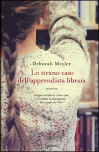 Lo strano caso dell'apprendista libraia : [romanzo] / Deborah Meyler ; traduzione di Claudia Marseguerra
