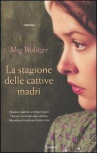 La stagione delle cattive madri / Meg Wolitzer