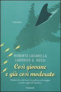 Così giovane e così moderato / Roberto Lucarella, Ludovico G. Rossi