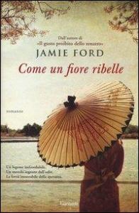 Come un fiore ribelle / Jamie Ford