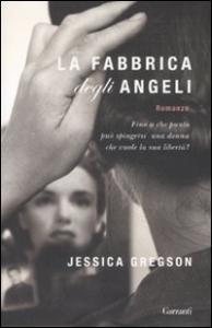La fabbrica degli angeli / Jessica Gregson