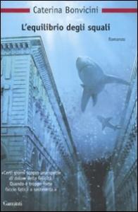 L'equilibrio degli squali / Caterina Bonvicini