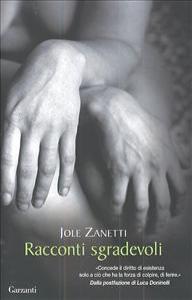 Racconti sgradevoli / Jole Zanetti ; postfazione di Luca Doninelli