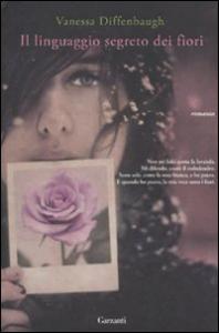 Il linguaggio segreto dei fiori / Vanessa Diffenbaugh
