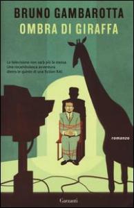 Ombra di giraffa / Bruno Gambarotta