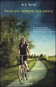 Sarai per sempre mia amica / M. O. Walsh ; traduzione di Elisabetta Valdrè