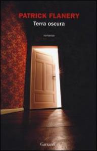 Terra oscura / Patrick Flanery ; traduzione di Alba Bariffi