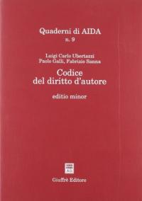 Codice del diritto d'autore : editio minor / Luigi Carlo Ubertazzi, Paolo Galli, Fabrizio Sanna