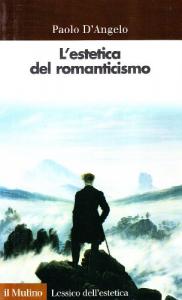 L'estetica del Romanticismo / Paolo D'Angelo