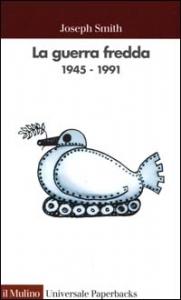 La guerra fredda 1945-1991