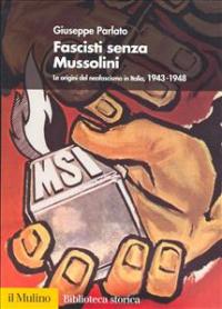 Fascisti senza Mussolini : le origini del neofascismo in Italia, 1943-1948 / Giuseppe Parlato