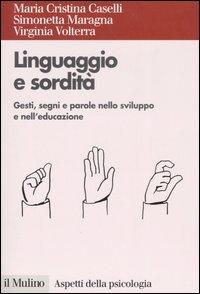 Linguaggio e sordità :gesti, segni e parole nello sviluppo e nell'educazione