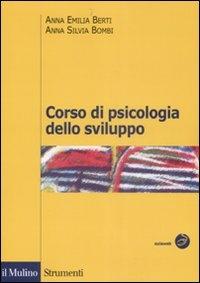 Corso di psicologia dello sviluppo : dalla nascita all'adolescenza / Anna Emilia Berti, Anna Silvia Bombi