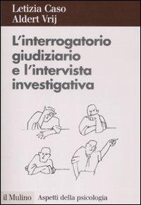 L'interrogatorio giudiziario e l'intervista investigativa