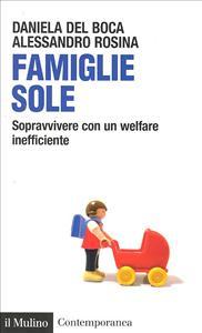 Famiglie sole : sopravvivere con un welfare inefficiente / Daniela Del Boca, Alessandro Rosina