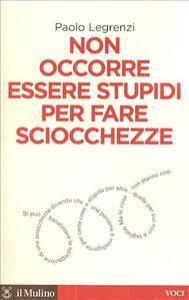 Non occorre essere stupidi per fare sciocchezze / Paolo Legrenzi