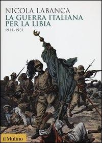 La guerra italiana per la Libia, 1911-1931