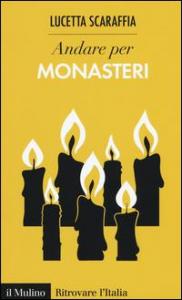 Andare per monasteri / Lucetta Scaraffia