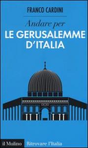 Andare per le Gerusalemme d'Italia