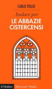 Andare per le abbazie cistercensi / Carlo Tosco