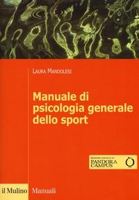 Manuale di psicologia generale dello sport / Laura Mandolesi